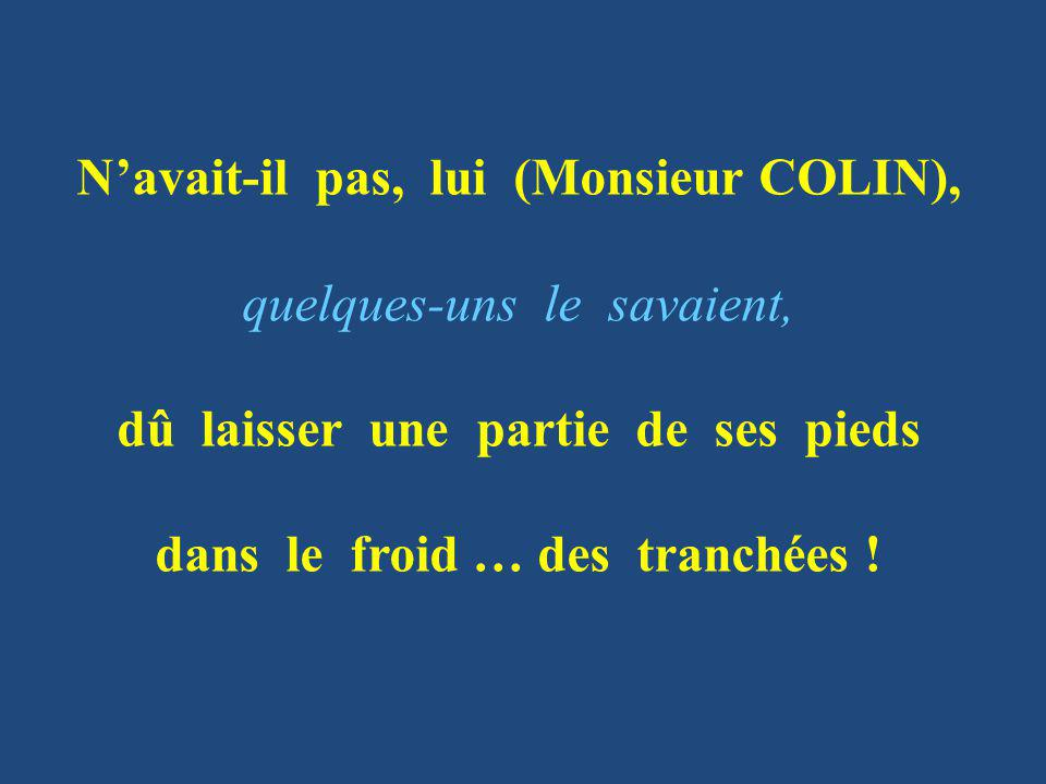 N'avait-il pas, lui (Monsieur COLIN), quelques-uns le savaient,
