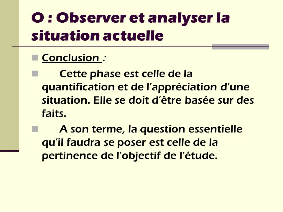 O : Observer et analyser la situation actuelle