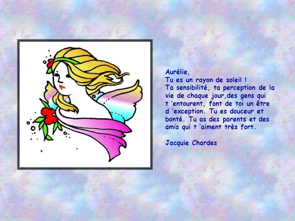 Aurélie, Tu es un rayon de soleil ! Ta sensibilité, ta perception de la. vie de chaque jour,des gens qui.