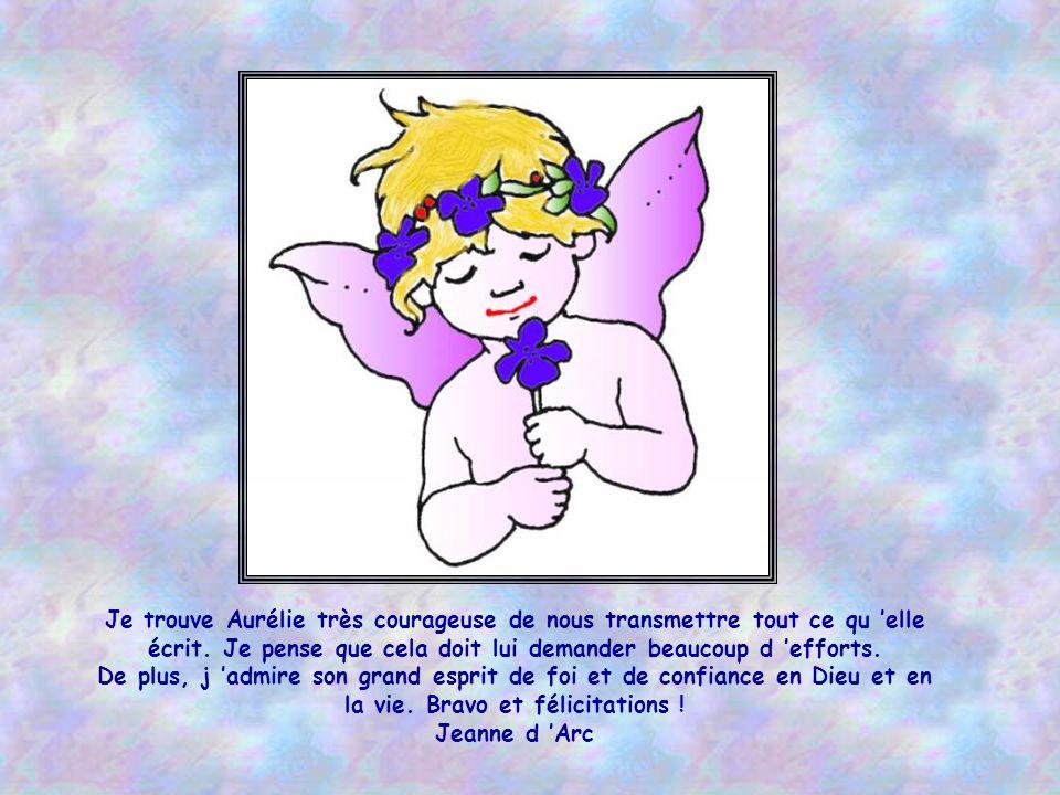 Je trouve Aurélie très courageuse de nous transmettre tout ce qu 'elle