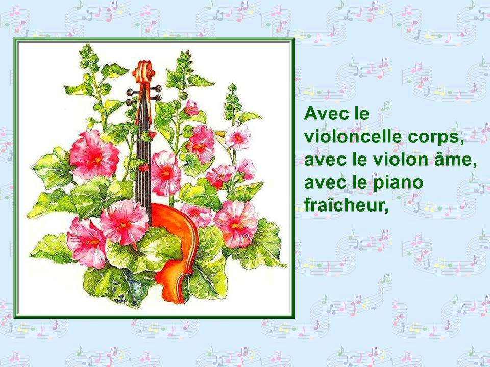 Avec le violoncelle corps, avec le violon âme, avec le piano fraîcheur,