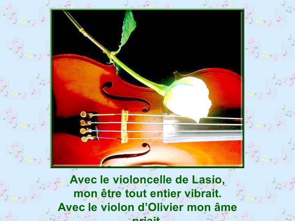 Avec le violoncelle de Lasio, mon être tout entier vibrait.