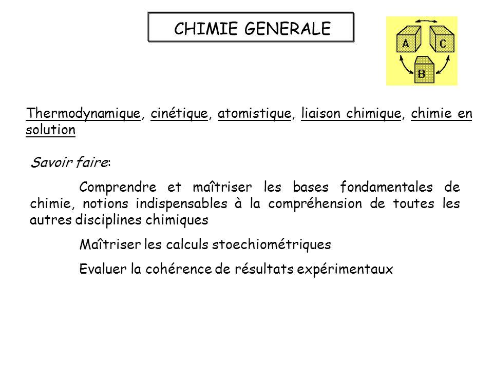 CHIMIE GENERALE Thermodynamique, cinétique, atomistique, liaison chimique, chimie en solution. Savoir faire: