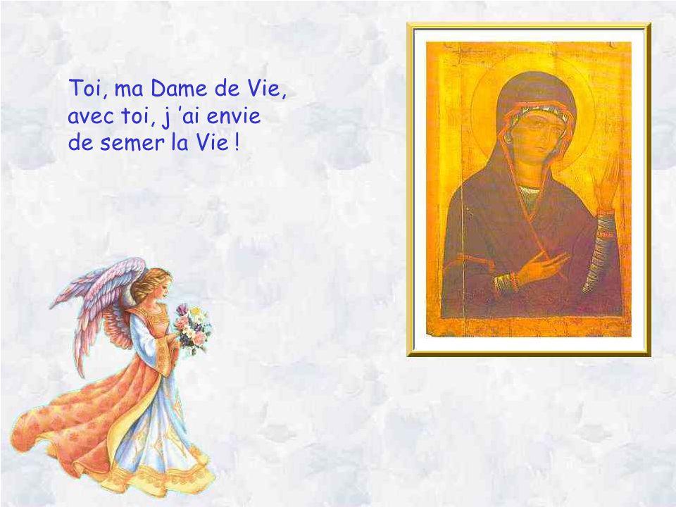 Toi, ma Dame de Vie, avec toi, j 'ai envie de semer la Vie !