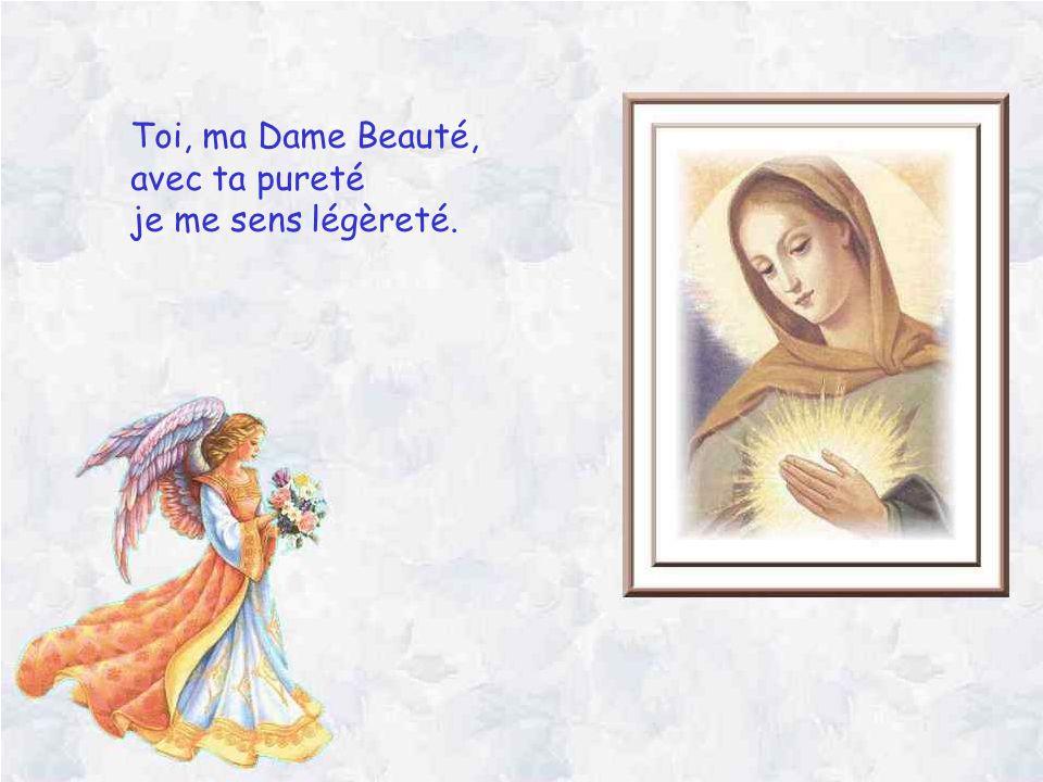 Toi, ma Dame Beauté, avec ta pureté je me sens légèreté.