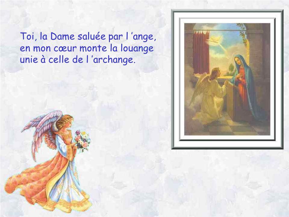 Toi, la Dame saluée par l 'ange,