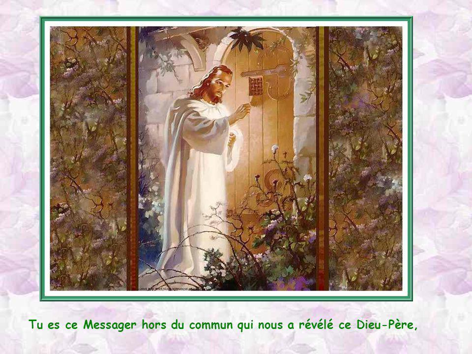 Tu es ce Messager hors du commun qui nous a révélé ce Dieu-Père,