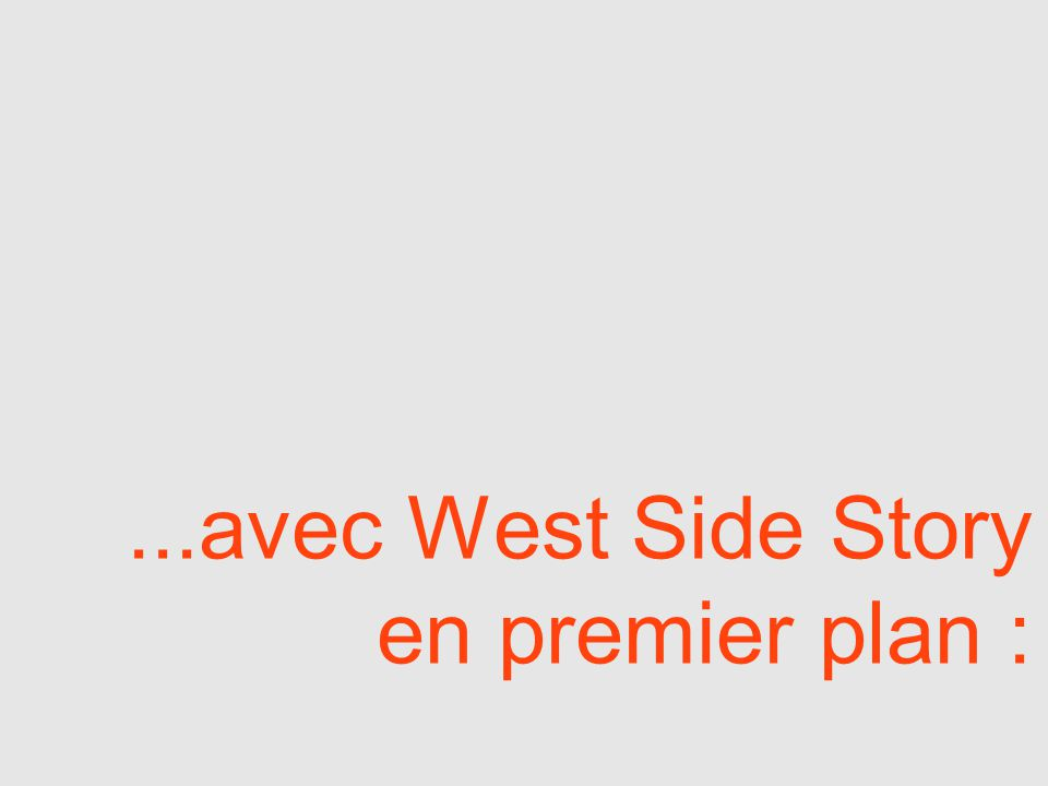 ...avec West Side Story en premier plan :