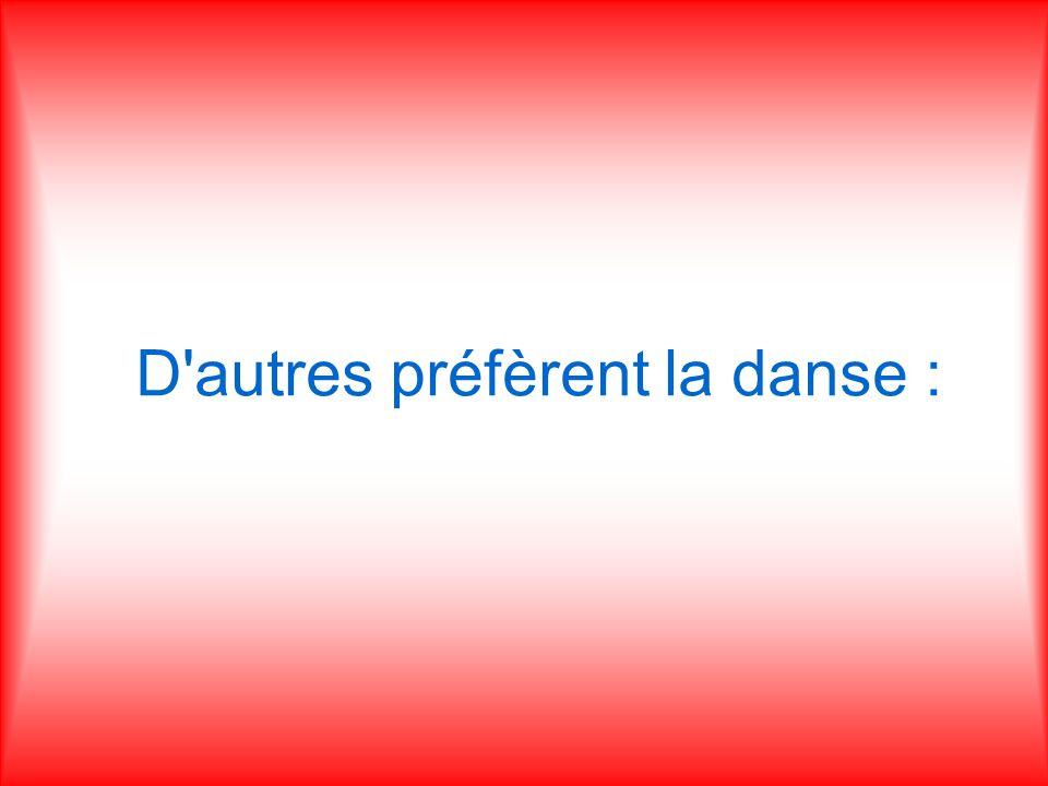 D autres préfèrent la danse :