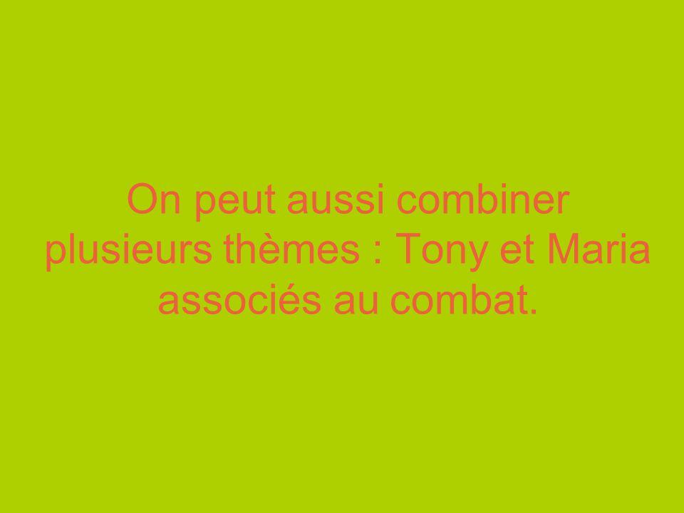 On peut aussi combiner plusieurs thèmes : Tony et Maria associés au combat.