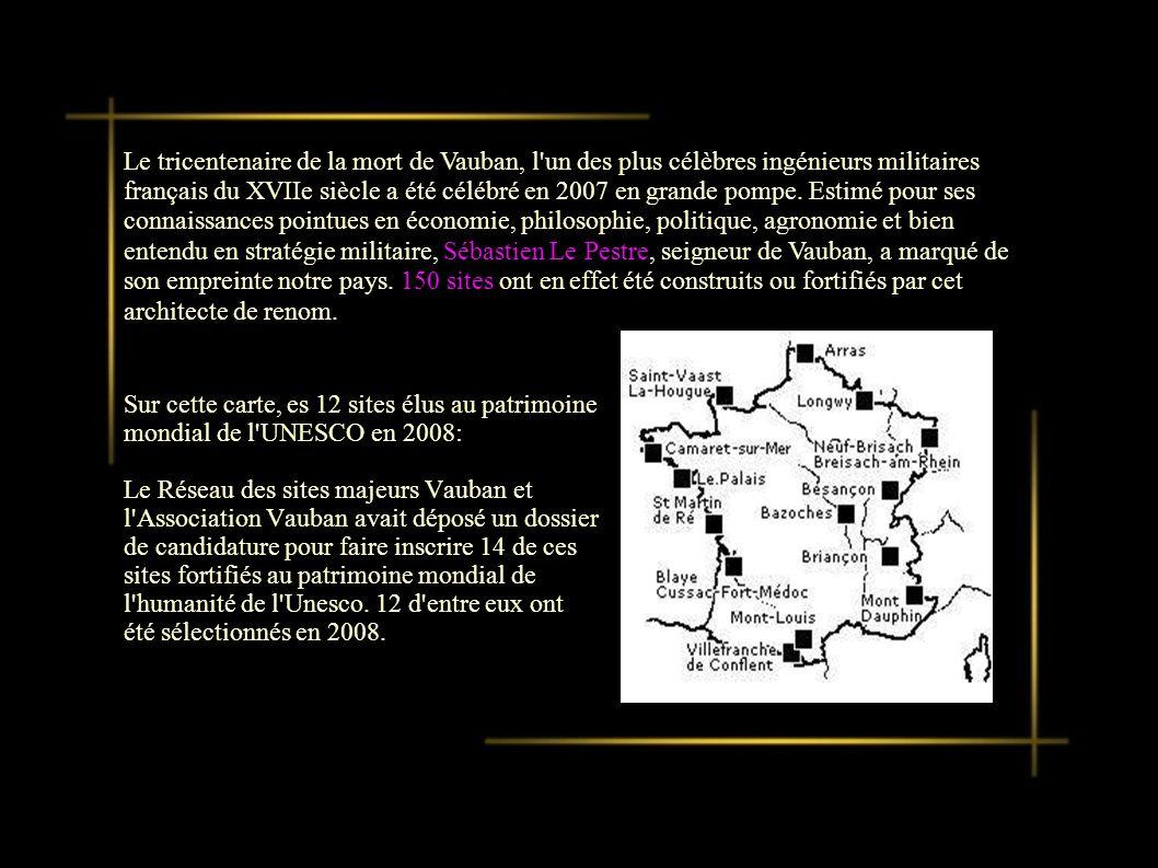 Le tricentenaire de la mort de Vauban, l un des plus célèbres ingénieurs militaires français du XVIIe siècle a été célébré en 2007 en grande pompe. Estimé pour ses connaissances pointues en économie, philosophie, politique, agronomie et bien entendu en stratégie militaire, Sébastien Le Pestre, seigneur de Vauban, a marqué de son empreinte notre pays. 150 sites ont en effet été construits ou fortifiés par cet architecte de renom.