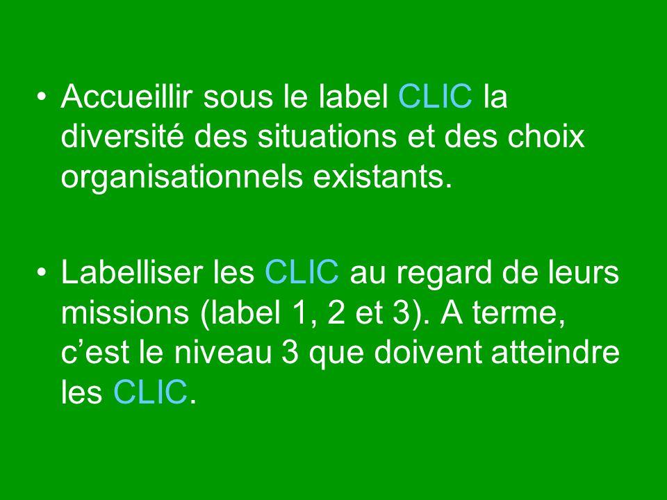 Accueillir sous le label CLIC la diversité des situations et des choix organisationnels existants.