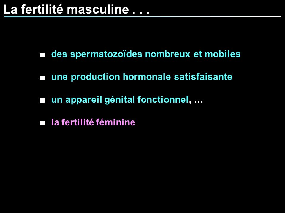 La fertilité masculine . . .
