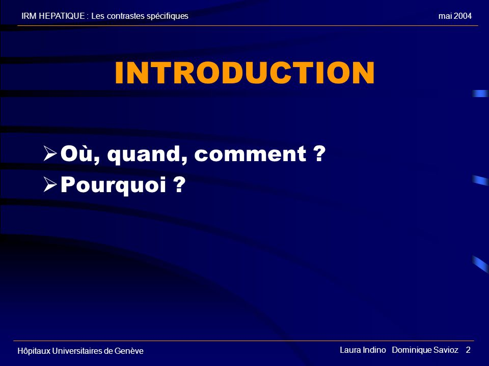 INTRODUCTION Où, quand, comment Pourquoi