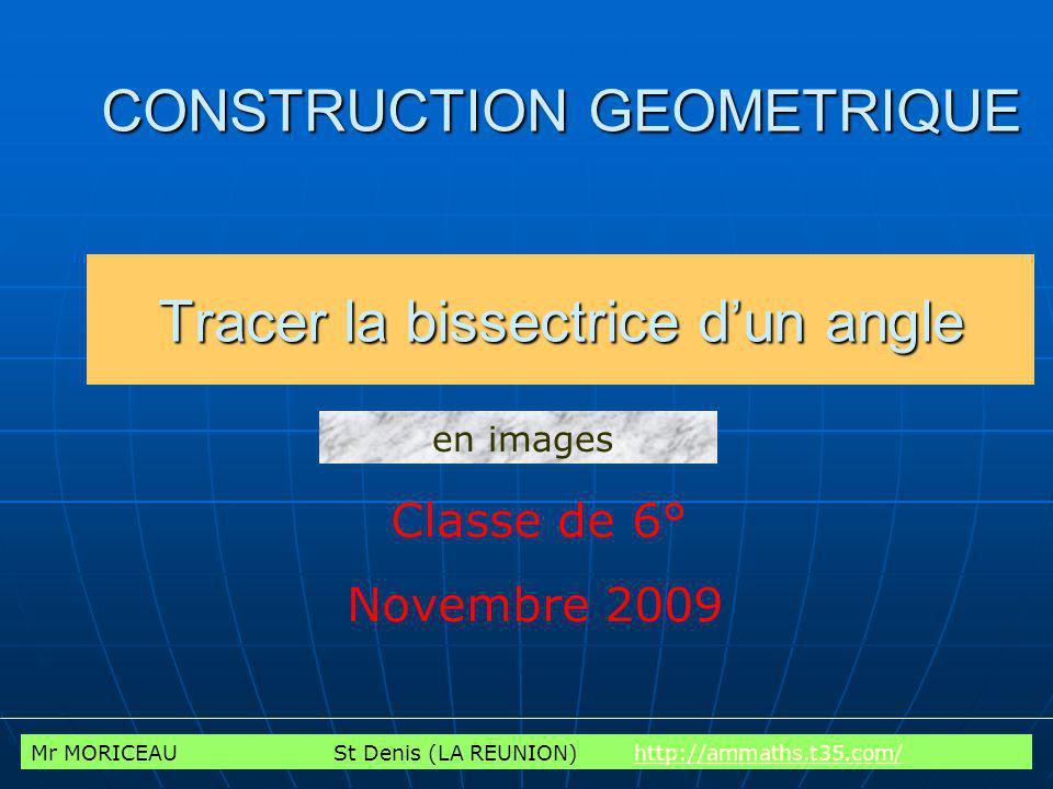 CONSTRUCTION GEOMETRIQUE Tracer la bissectrice d'un angle