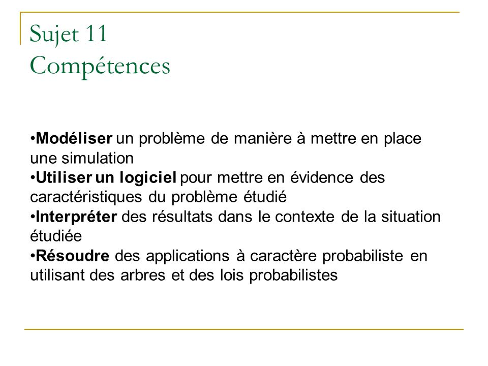 Sujet 11 Compétences Modéliser un problème de manière à mettre en place une simulation.