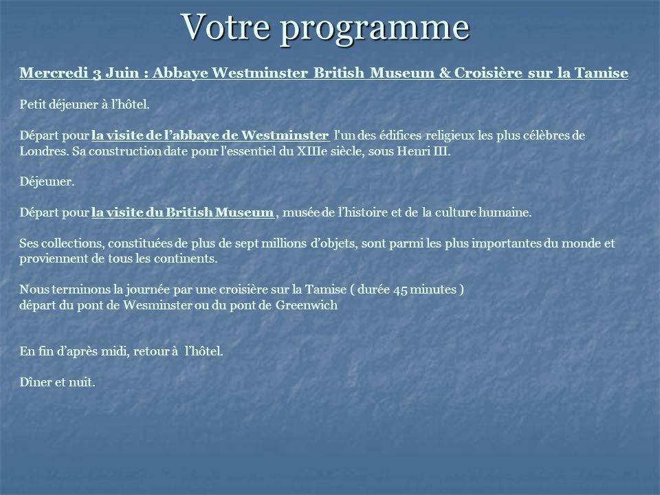 Votre programme Mercredi 3 Juin : Abbaye Westminster British Museum & Croisière sur la Tamise. Petit déjeuner à l'hôtel.