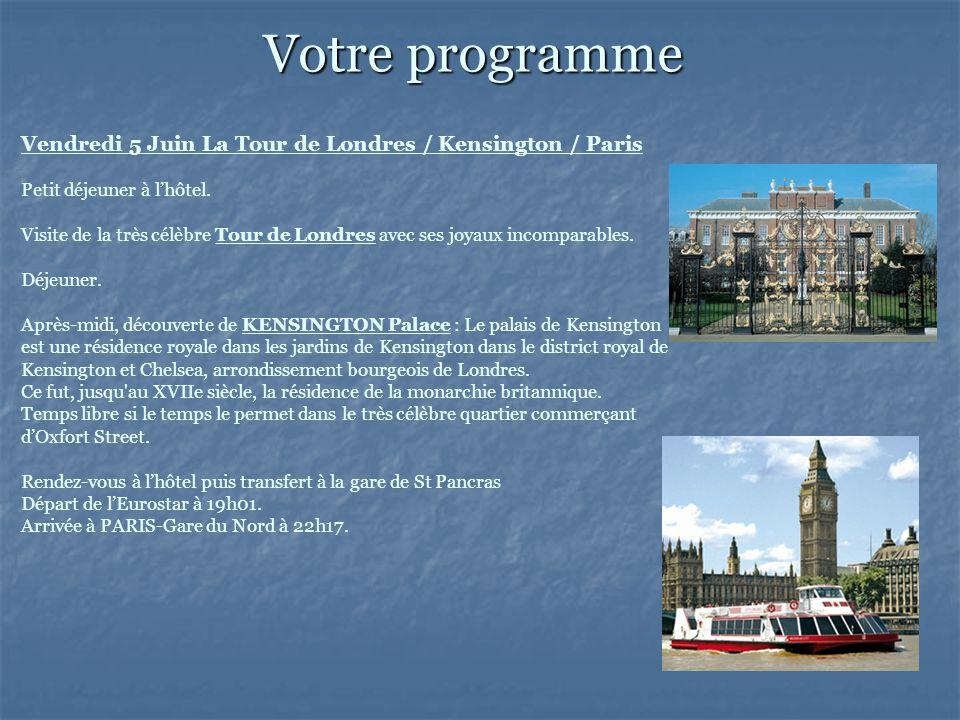Votre programme Vendredi 5 Juin La Tour de Londres / Kensington / Paris. Petit déjeuner à l'hôtel.