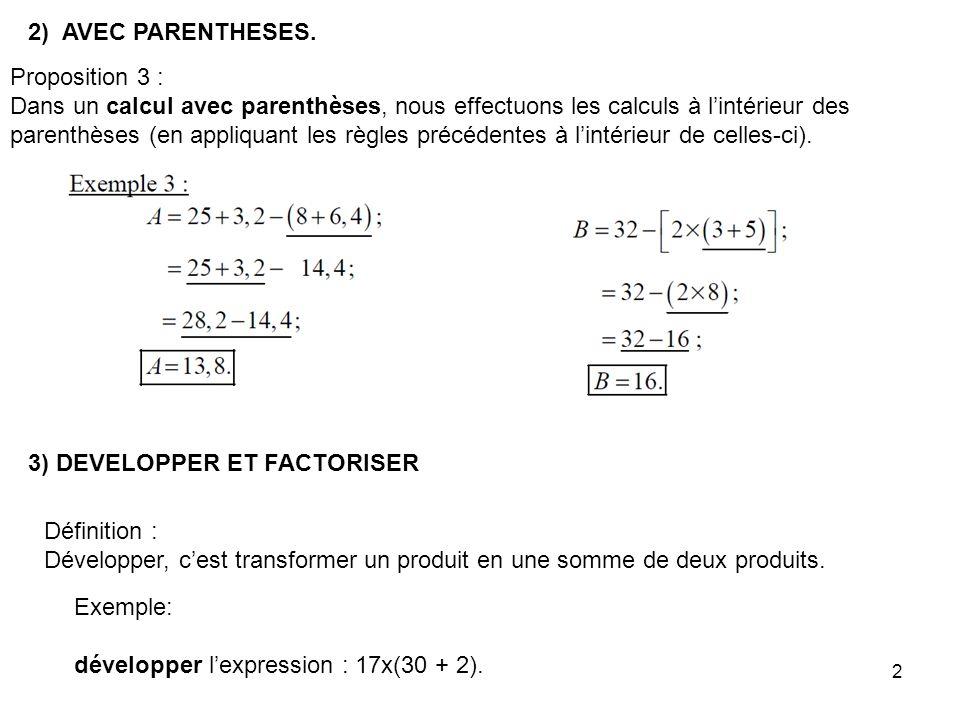2) AVEC PARENTHESES. Proposition 3 : Dans un calcul avec parenthèses, nous effectuons les calculs à l'intérieur des.