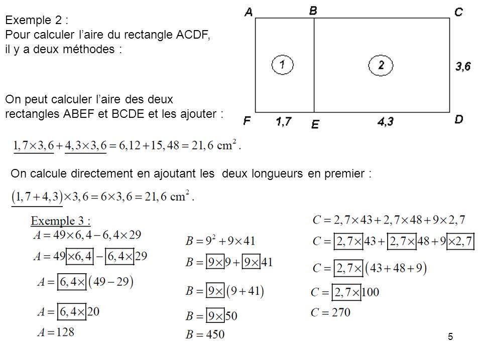 Exemple 2 : Pour calculer l'aire du rectangle ACDF, il y a deux méthodes : On peut calculer l'aire des deux.
