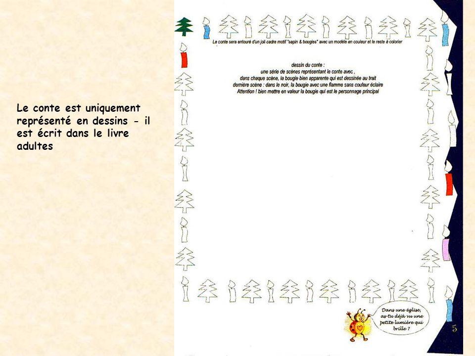 Le conte est uniquement représenté en dessins - il est écrit dans le livre adultes