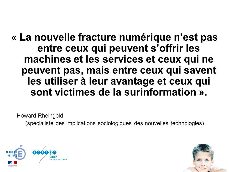 « La nouvelle fracture numérique n'est pas entre ceux qui peuvent s'offrir les machines et les services et ceux qui ne peuvent pas, mais entre ceux qui savent les utiliser à leur avantage et ceux qui sont victimes de la surinformation ».