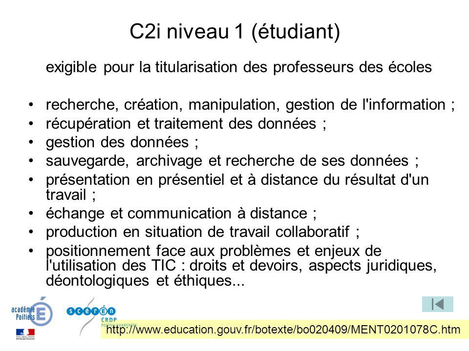 C2i niveau 1 (étudiant) exigible pour la titularisation des professeurs des écoles. recherche, création, manipulation, gestion de l information ;