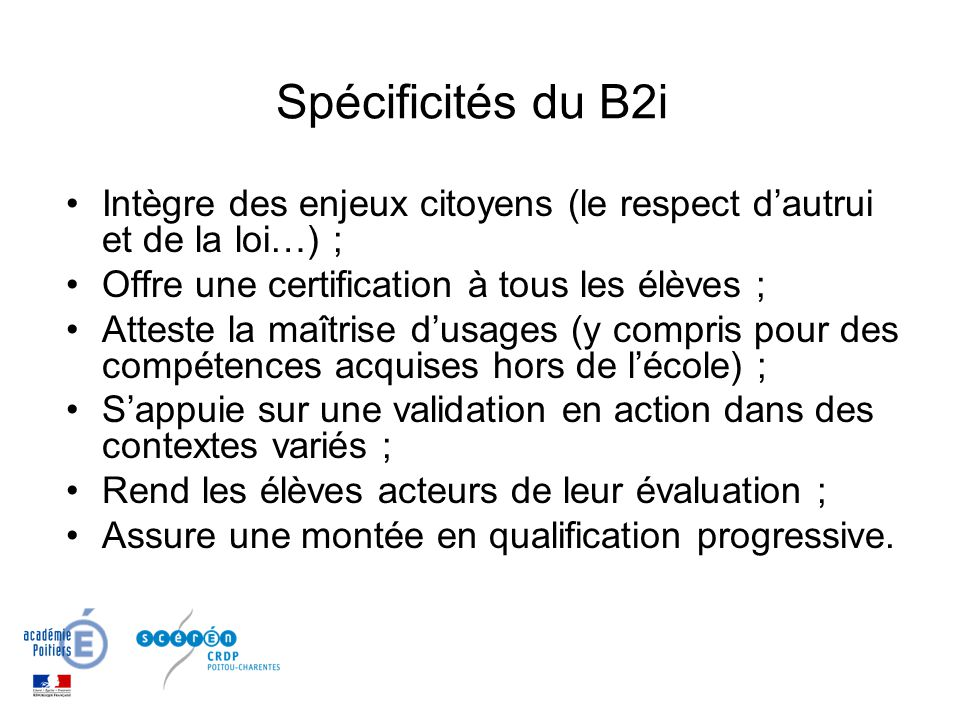 Spécificités du B2i Intègre des enjeux citoyens (le respect d'autrui et de la loi…) ; Offre une certification à tous les élèves ;