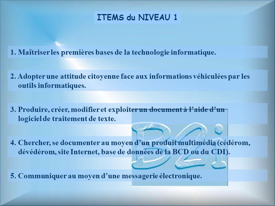 ITEMS du NIVEAU 1 1. Maîtriser les premières bases de la technologie informatique.