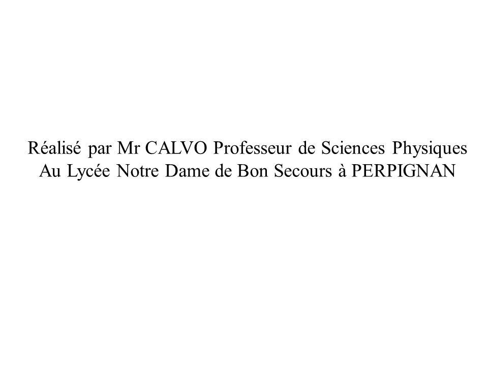 Réalisé par Mr CALVO Professeur de Sciences Physiques