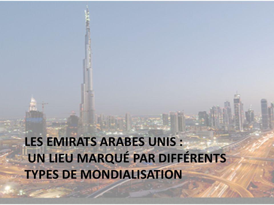Les Emirats Arabes Unis : un lieu marqué par différents types de mondialisation