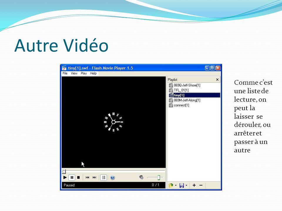 Autre Vidéo Comme c'est une liste de lecture, on peut la laisser se dérouler, ou arrêter et passer à un autre.