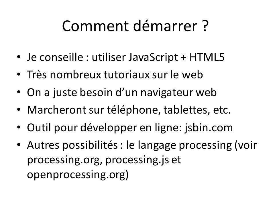 Comment démarrer Je conseille : utiliser JavaScript + HTML5