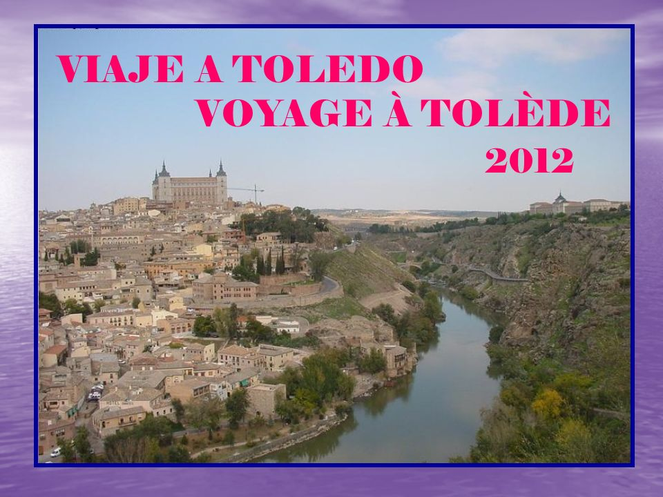 VIAJE A TOLEDO VOYAGE À TOLÈDE 2012