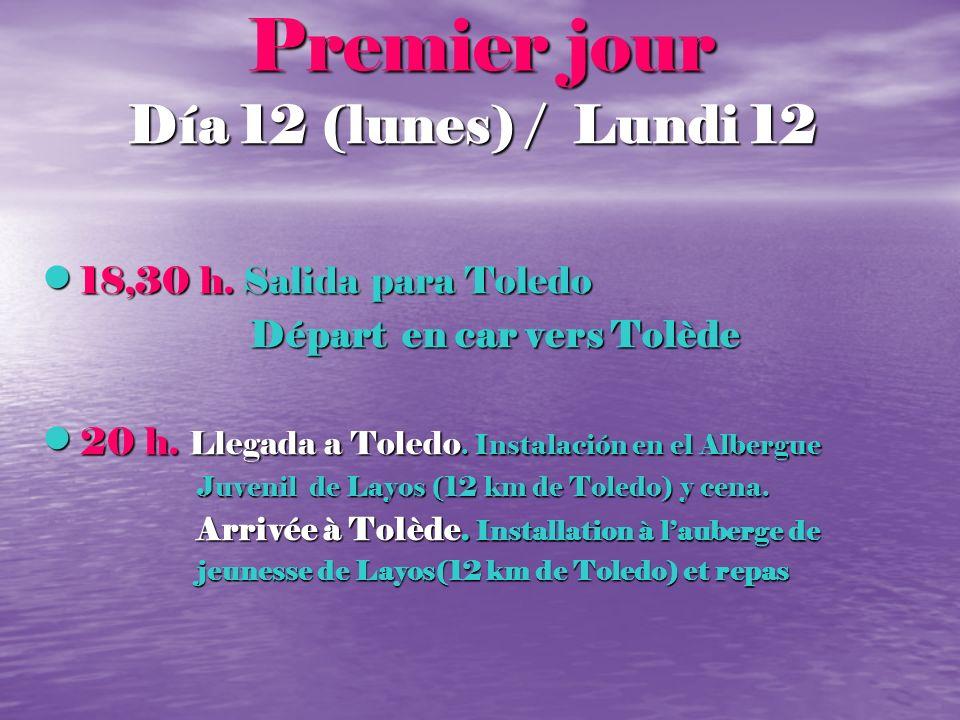 Premier jour Día 12 (lunes) / Lundi 12 18,30 h. Salida para Toledo