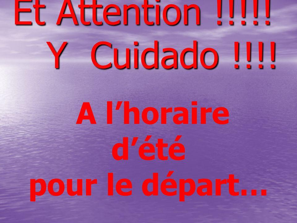 Et Attention !!!!! Y Cuidado !!!! A l'horaire d'été pour le départ…