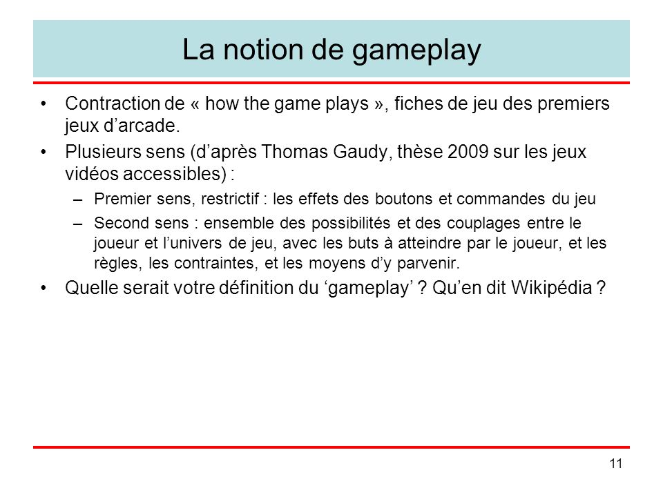 La notion de gameplay Contraction de « how the game plays », fiches de jeu des premiers jeux d'arcade.