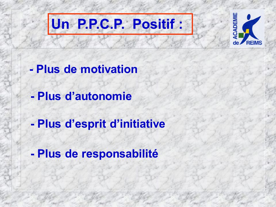 Un P.P.C.P. Positif : - Plus de motivation - Plus d'autonomie