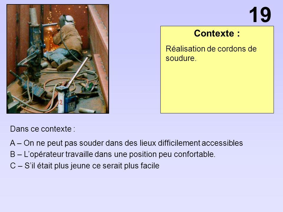 19 Contexte : Réalisation de cordons de soudure. Dans ce contexte :