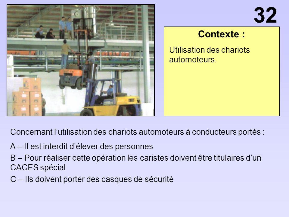 32 Contexte : Utilisation des chariots automoteurs.
