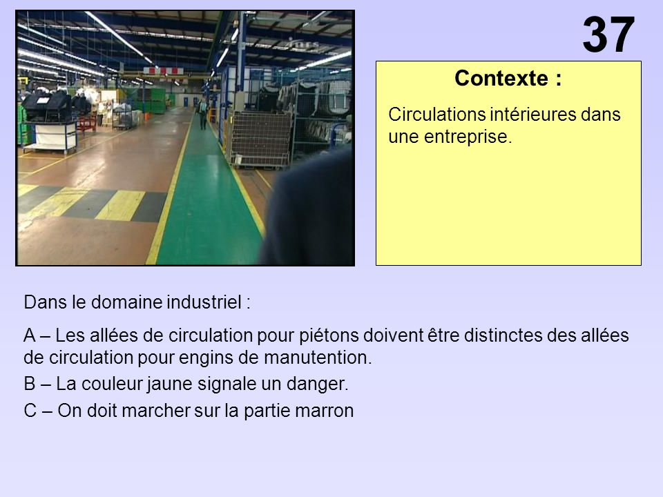 37 Contexte : Circulations intérieures dans une entreprise.