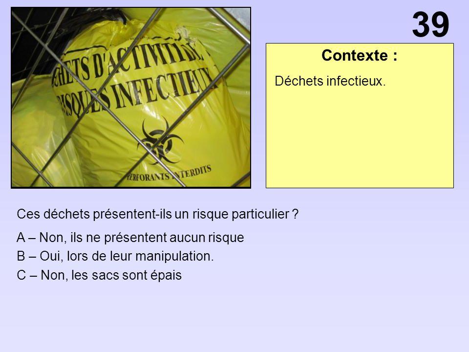 39 Contexte : Déchets infectieux.