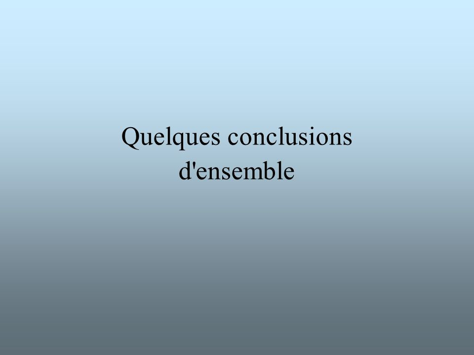 Quelques conclusions d ensemble