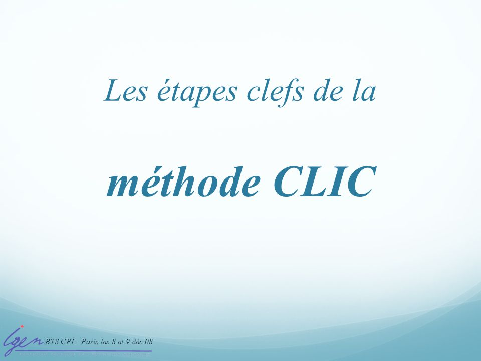méthode CLIC Les étapes clefs de la CLIC  processus en 5 étapes clefs