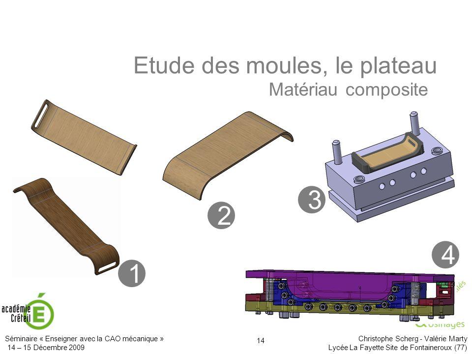 3 2 4 1 Etude des moules, le plateau Matériau composite