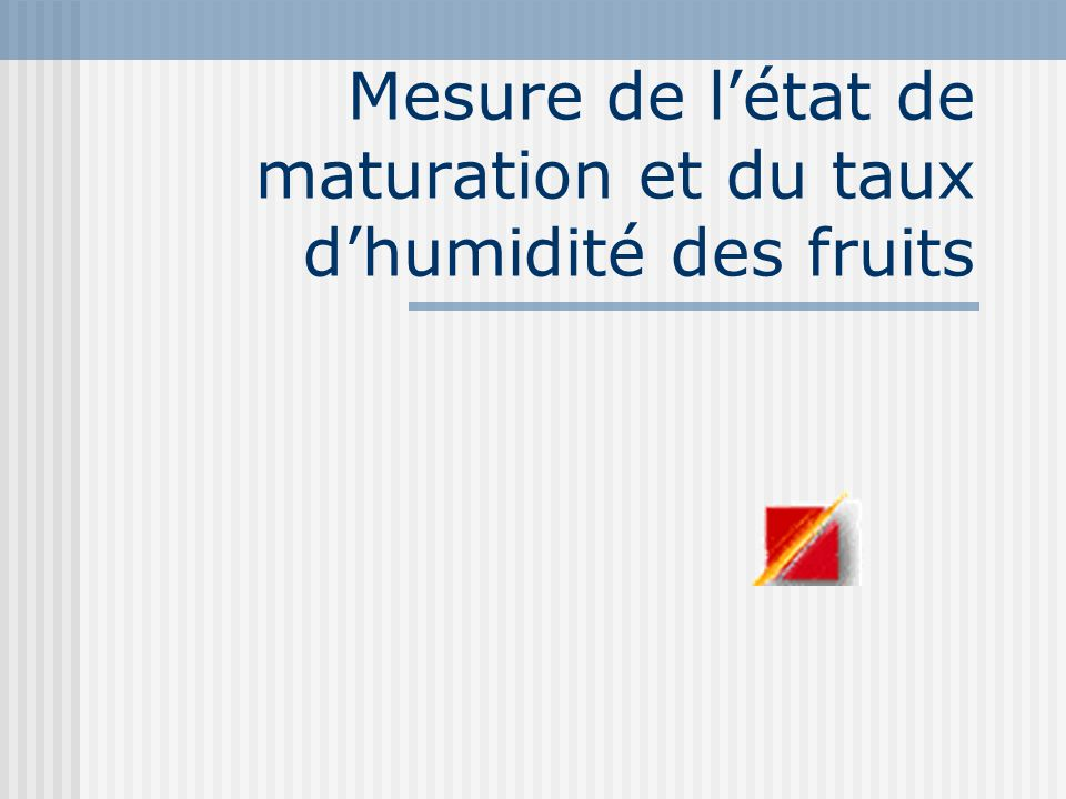 Mesure de l'état de maturation et du taux d'humidité des fruits