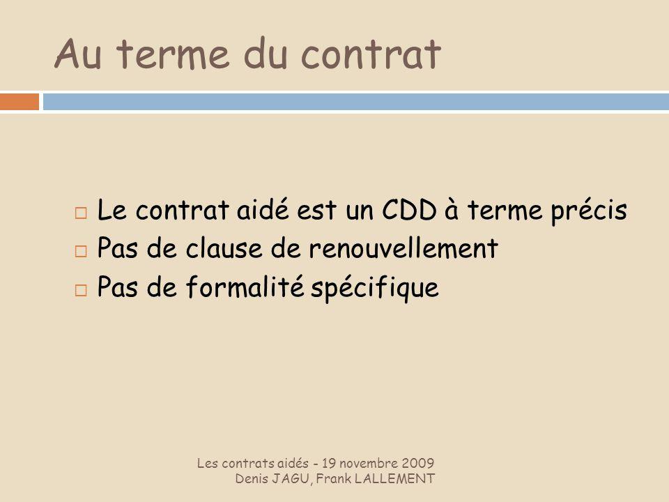 Au terme du contrat Le contrat aidé est un CDD à terme précis