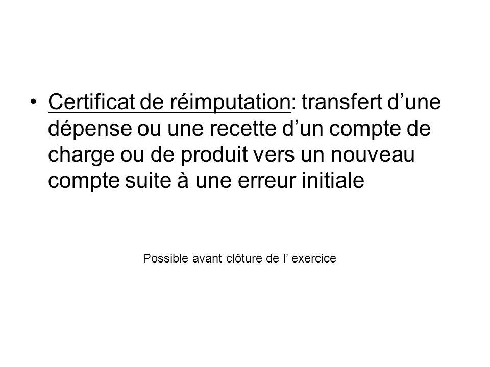 Certificat de réimputation: transfert d'une dépense ou une recette d'un compte de charge ou de produit vers un nouveau compte suite à une erreur initiale