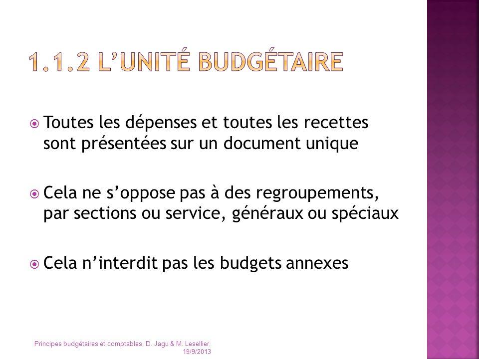 1.1.2 L'unité budgétaire Toutes les dépenses et toutes les recettes sont présentées sur un document unique.