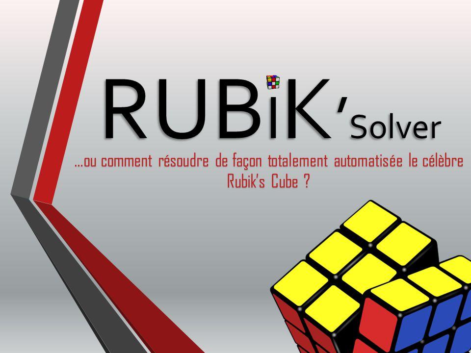 RUBIK'Solver …ou comment résoudre de façon totalement automatisée le célèbre Rubik's Cube